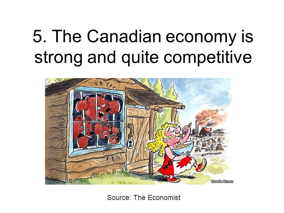 5. The Canadian economy is strong and quite competitive Source: The Economist