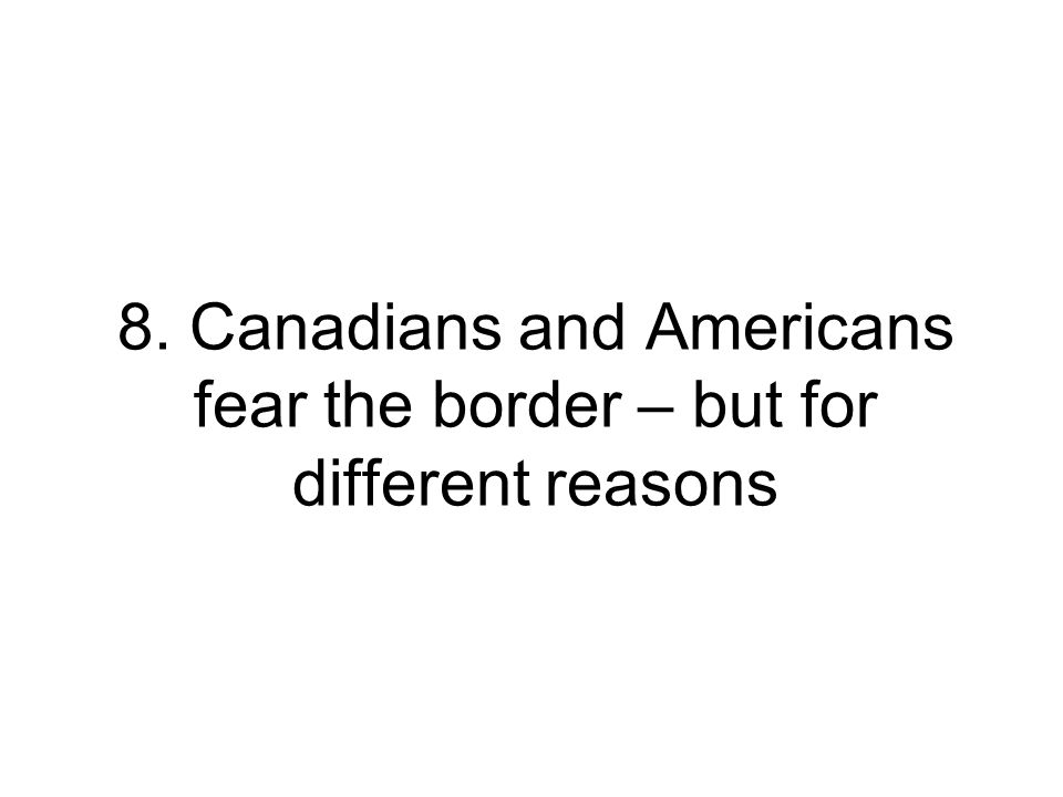 8. Canadians and Americans fear the border – but for different reasons