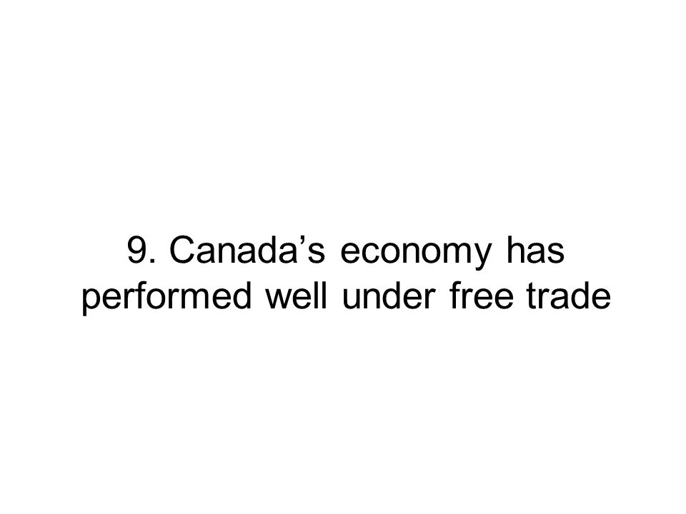9. Canadas economy has performed well under free trade