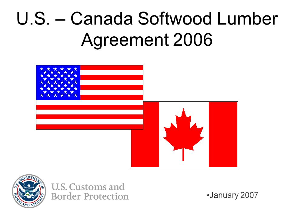 U.S. – Canada Softwood Lumber Agreement 2006 January 2007