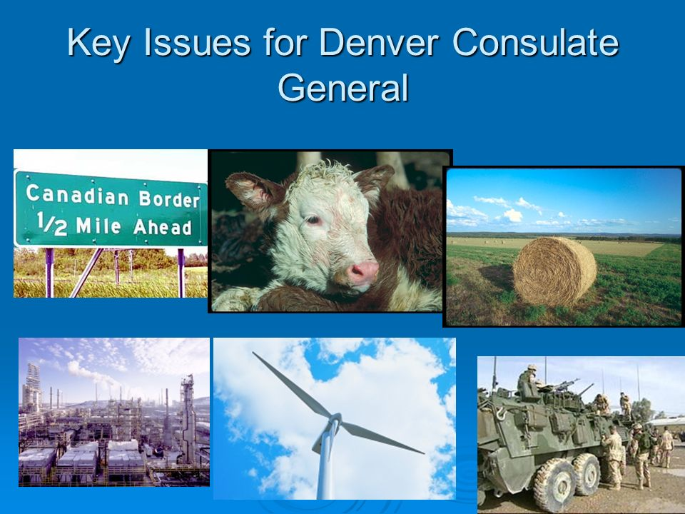 Key Issues for Denver Consulate General