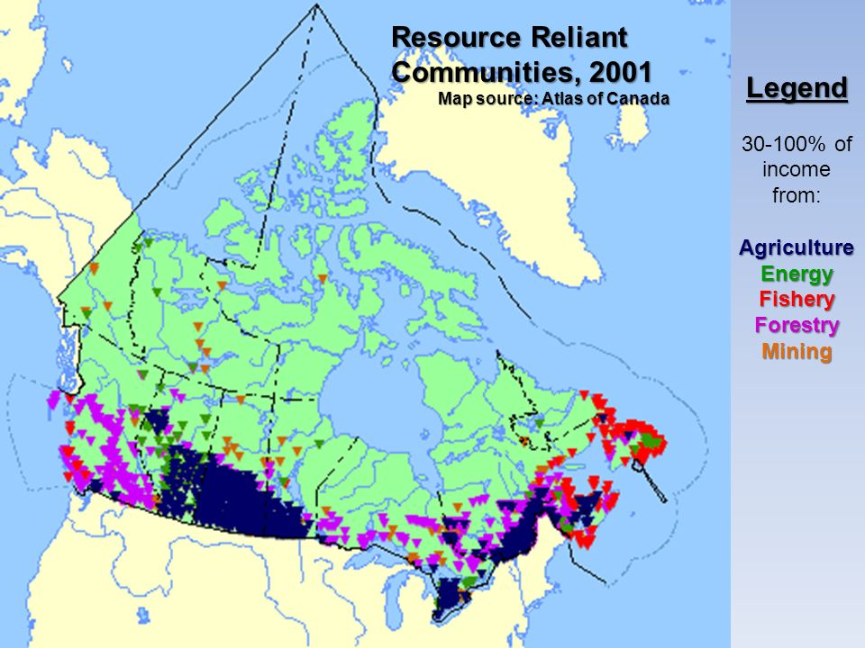 Resource Reliant Communities, 2001 Map source: Atlas of Canada Map source: Atlas of Canada Legend 30-100% of income from:AgricultureEnergyFisheryFores