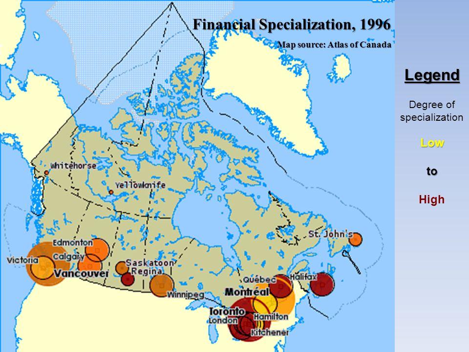 Financial Specialization, 1996 Financial Specialization, 1996 Map source: Atlas of Canada Map source: Atlas of Canada Legend Degree of specializationL
