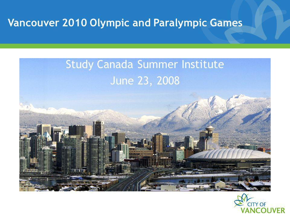 Vancouver 2010 Olympic and Paralympic Games Study Canada Summer Institute June 23, 2008