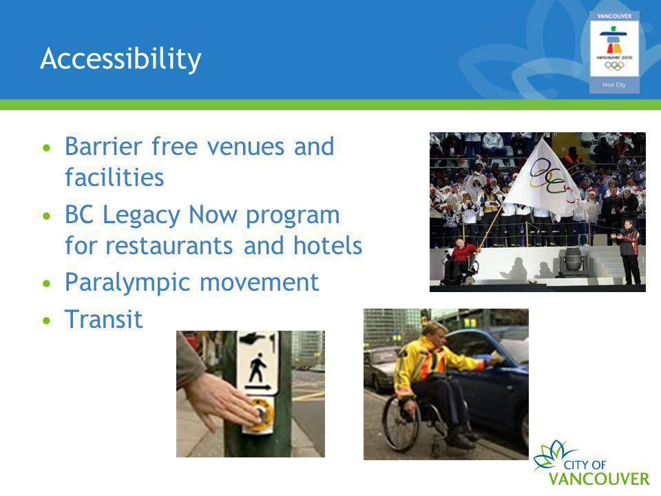Accessibility Barrier free venues and facilities BC Legacy Now program for restaurants and hotels Paralympic movement Transit