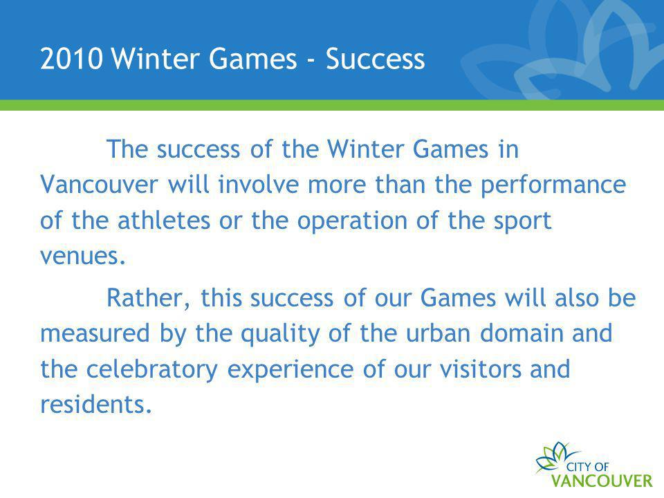 2010 Winter Games - Success The success of the Winter Games in Vancouver will involve more than the performance of the athletes or the operation of th