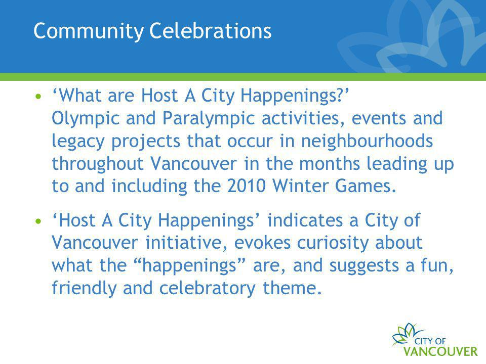 Community Celebrations What are Host A City Happenings? Olympic and Paralympic activities, events and legacy projects that occur in neighbourhoods thr