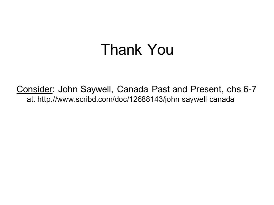 Thank You Consider: John Saywell, Canada Past and Present, chs 6-7 at: