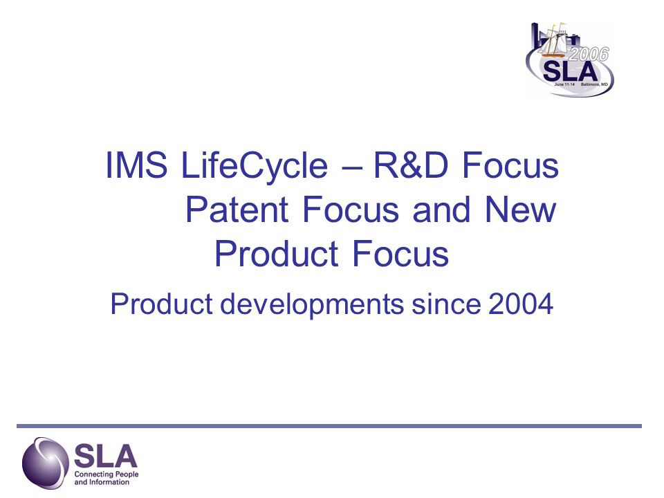 IMS LifeCycle – R&D Focus Patent Focus and New Product Focus Product developments since 2004