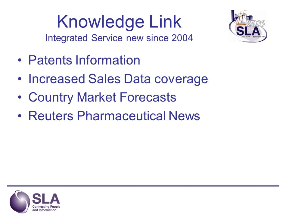 Knowledge Link Integrated Service new since 2004 Patents Information Increased Sales Data coverage Country Market Forecasts Reuters Pharmaceutical News