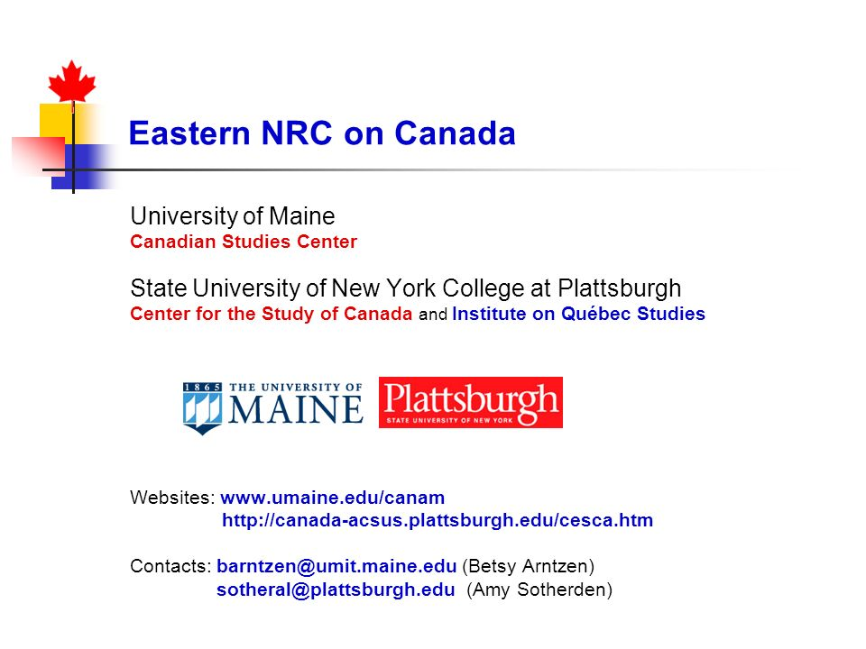 Eastern NRC on Canada University of Maine Canadian Studies Center State University of New York College at Plattsburgh Center for the Study of Canada a
