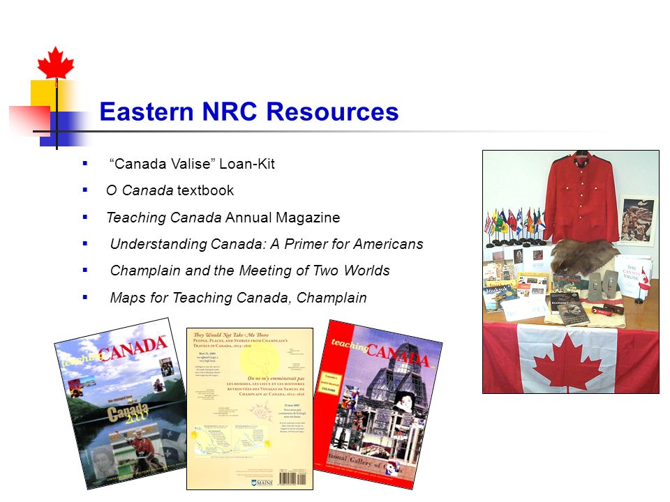 Eastern NRC Resources Canada Valise Loan-Kit O Canada textbook Teaching Canada Annual Magazine Understanding Canada: A Primer for Americans Champlain