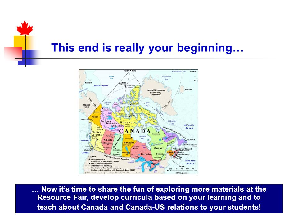 … Now its time to share the fun of exploring more materials at the Resource Fair, develop curricula based on your learning and to teach about Canada a