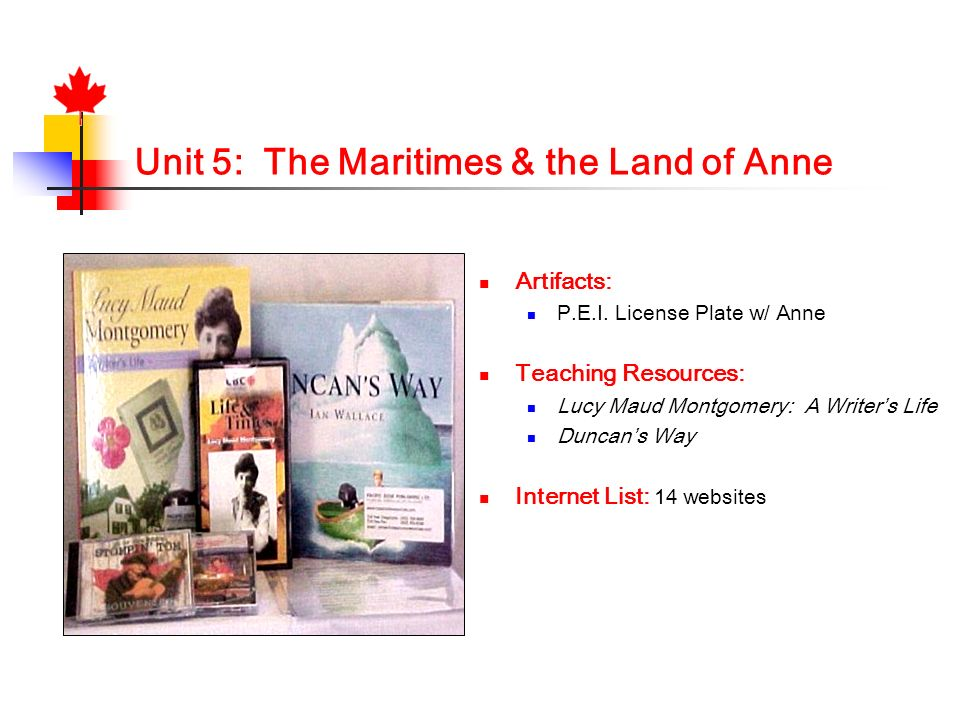 Unit 5: The Maritimes & the Land of Anne Artifacts: P.E.I. License Plate w/ Anne Teaching Resources: Lucy Maud Montgomery: A Writers Life Duncans Way