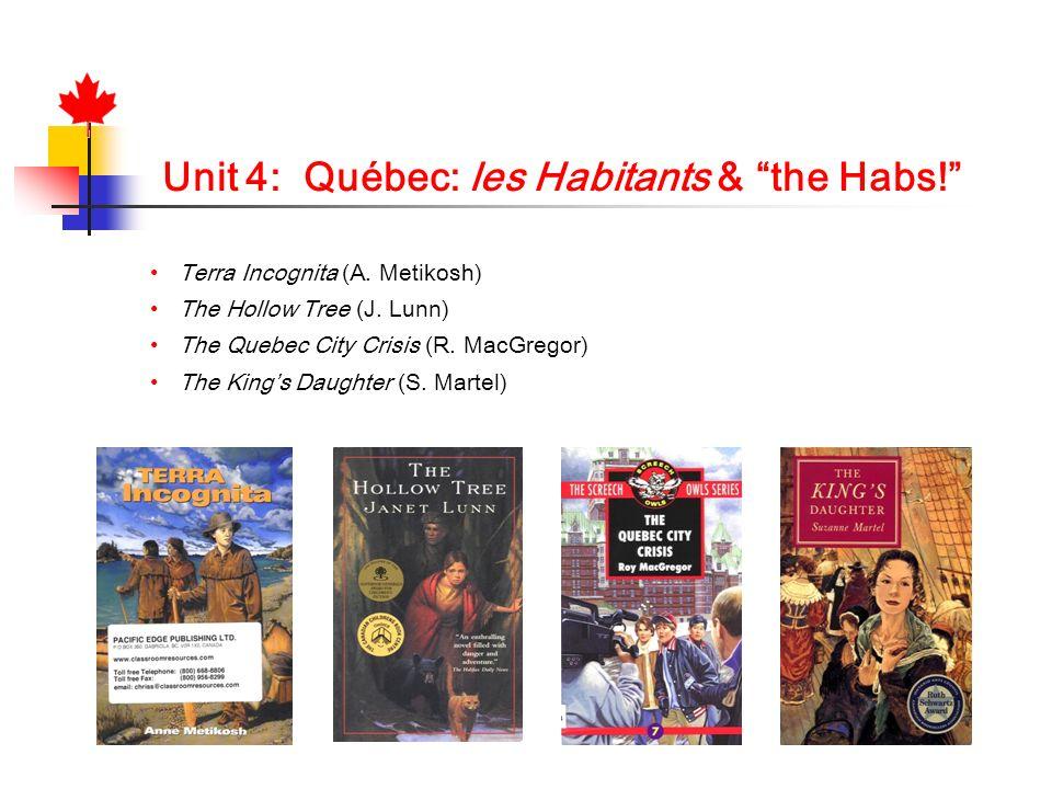 Unit 4: Québec: les Habitants & the Habs! Terra Incognita (A. Metikosh) The Hollow Tree (J. Lunn) The Quebec City Crisis (R. MacGregor) The Kings Daug