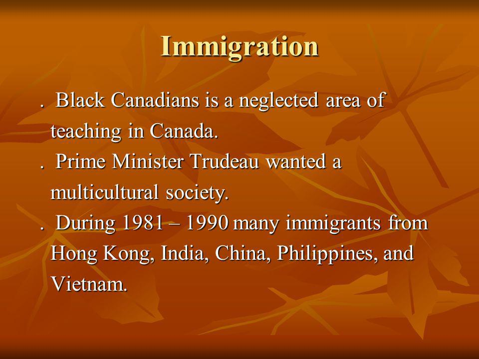 Immigration. Black Canadians is a neglected area of.