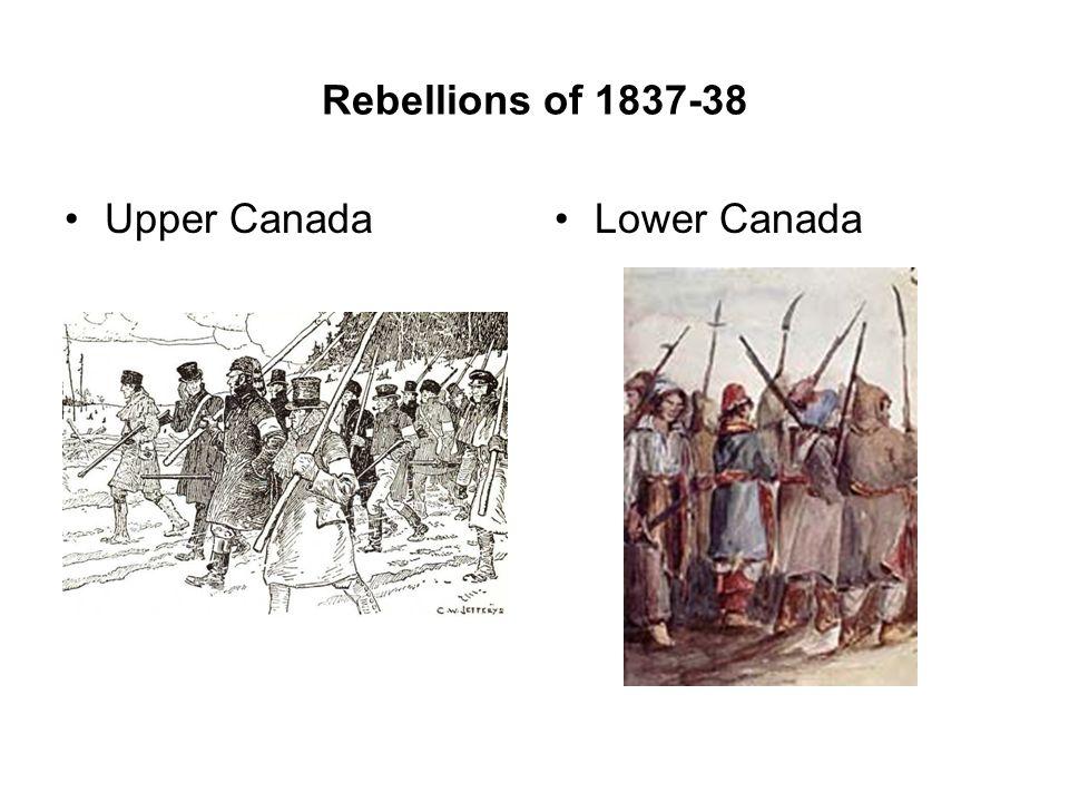 Rebellions of 1837-38 Upper CanadaLower Canada