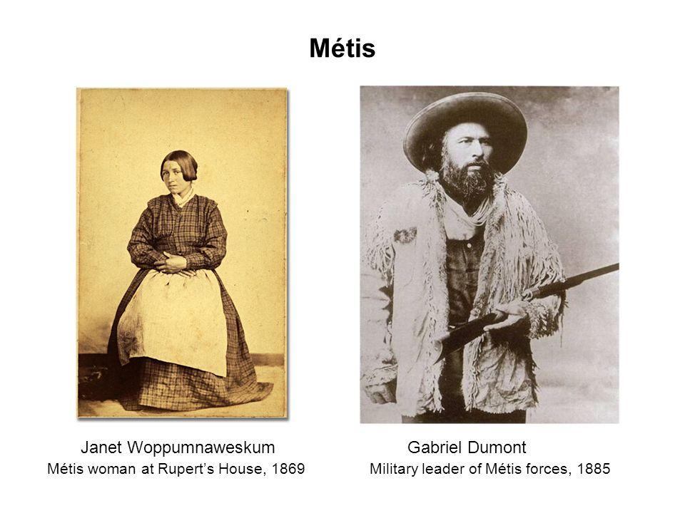 Métis Janet Woppumnaweskum Métis woman at Ruperts House, 1869 Gabriel Dumont Military leader of Métis forces, 1885