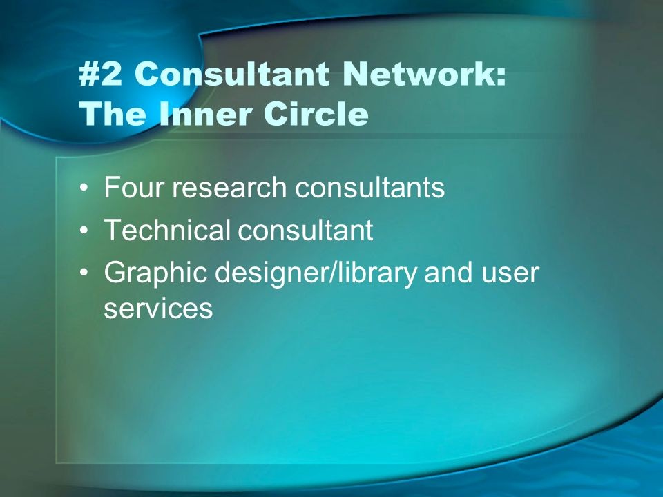 #2 Consultant Network: The Inner Circle Four research consultants Technical consultant Graphic designer/library and user services