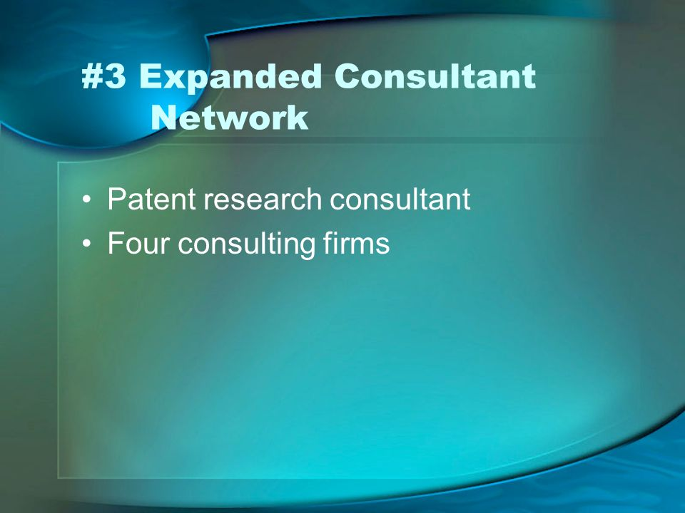 #3 Expanded Consultant Network Patent research consultant Four consulting firms