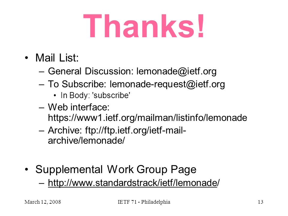 March 12, 2008IETF 71 - Philadelphia13 Thanks! Mail List: –General Discussion: lemonade@ietf.org –To Subscribe: lemonade-request@ietf.org In Body: 'su