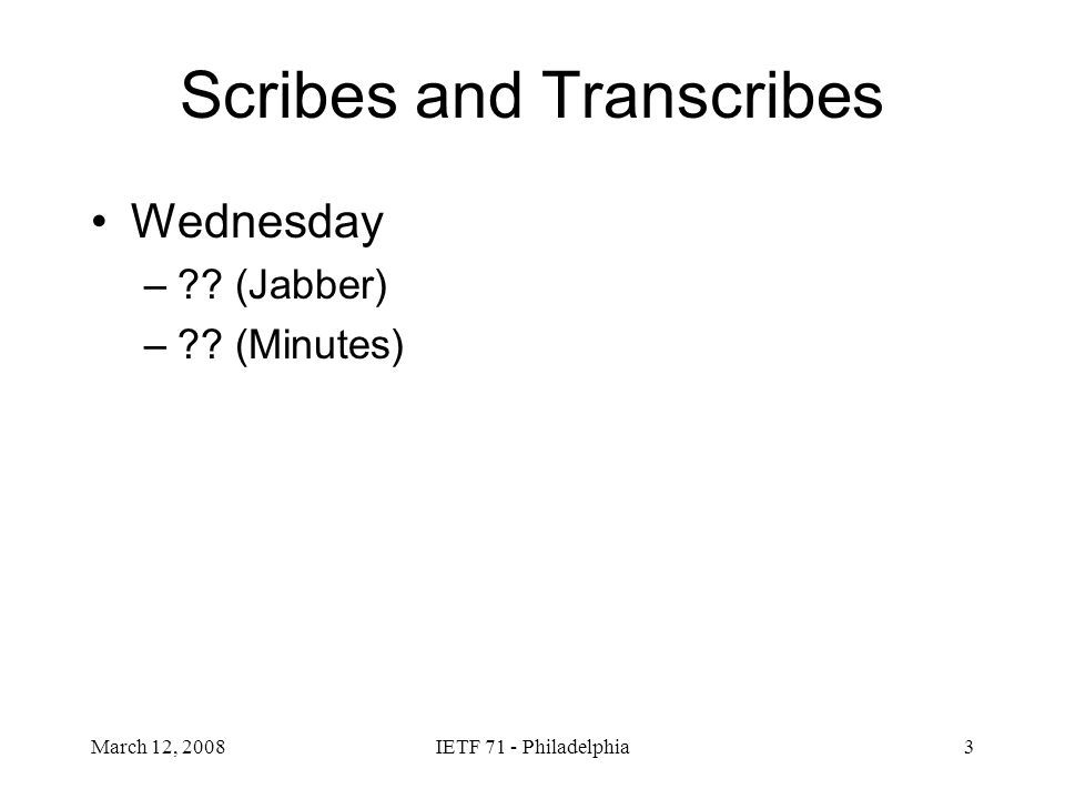 March 12, 2008IETF 71 - Philadelphia3 Scribes and Transcribes Wednesday – (Jabber) – (Minutes)