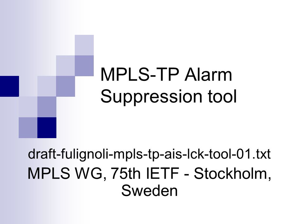 MPLS-TP Alarm Suppression tool draft-fulignoli-mpls-tp-ais-lck-tool-01.txt MPLS WG, 75th IETF - Stockholm, Sweden
