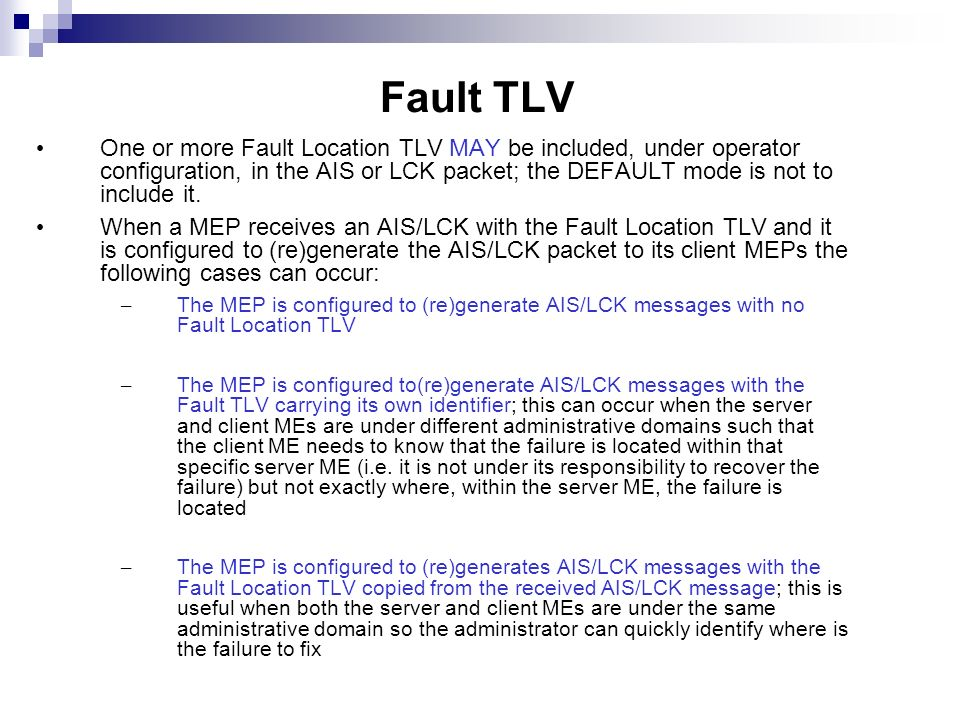 Fault TLV One or more Fault Location TLV MAY be included, under operator configuration, in the AIS or LCK packet; the DEFAULT mode is not to include i