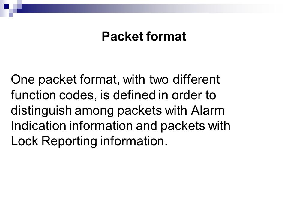 Packet format One packet format, with two different function codes, is defined in order to distinguish among packets with Alarm Indication information