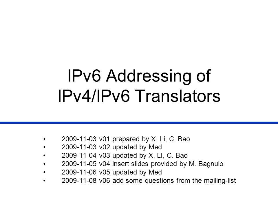 IPv6 Addressing of IPv4/IPv6 Translators 2009-11-03 v01 prepared by X.