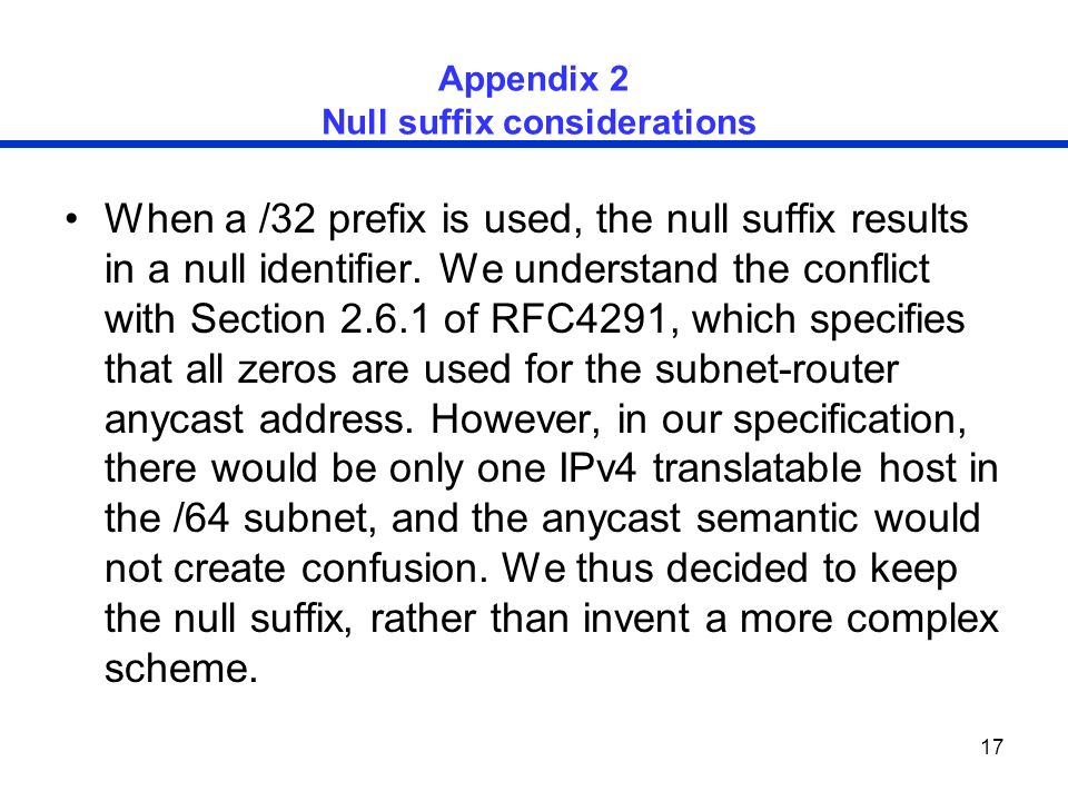 17 Appendix 2 Null suffix considerations When a /32 prefix is used, the null suffix results in a null identifier.