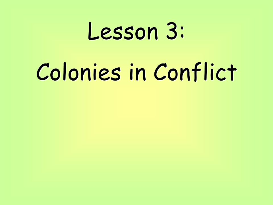 Lesson 3: Colonies in Conflict