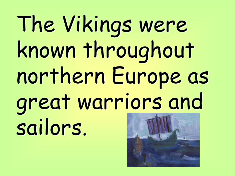 The Vikings were known throughout northern Europe as great warriors and sailors.