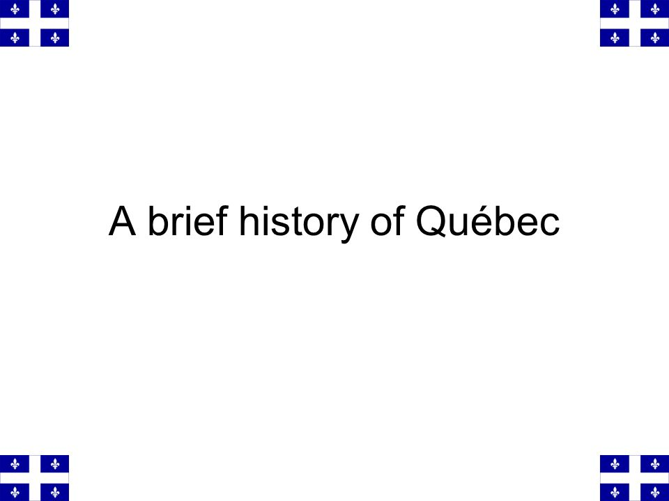 A brief history of Québec