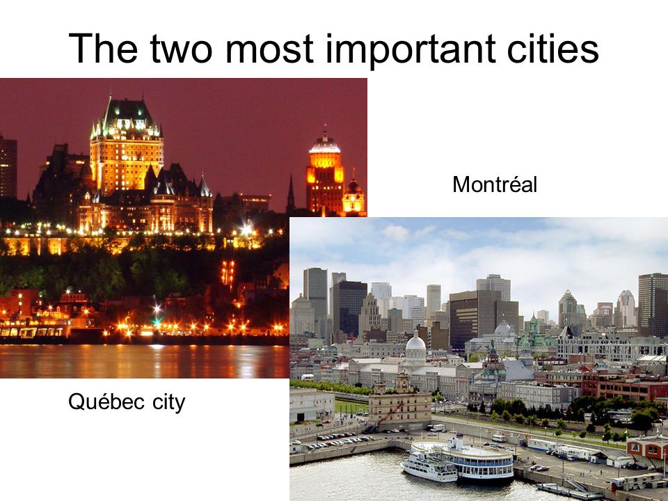 The two most important cities Québec city Montréal