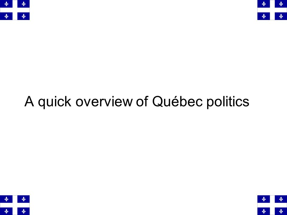 A quick overview of Québec politics