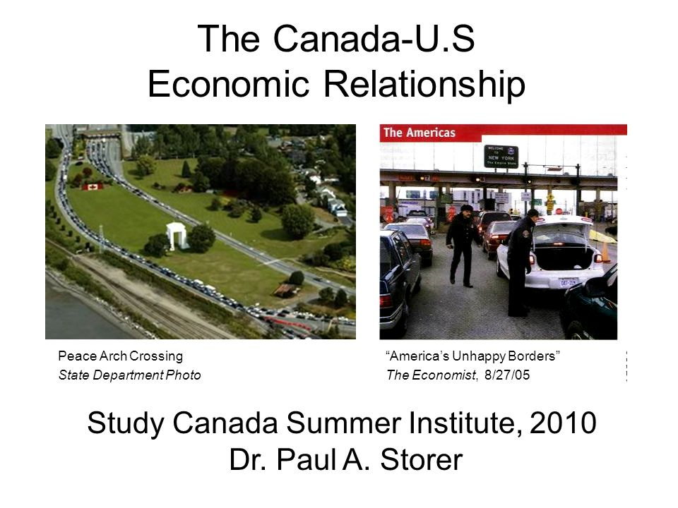 The Canada-U.S Economic Relationship Study Canada Summer Institute, 2010 Dr.