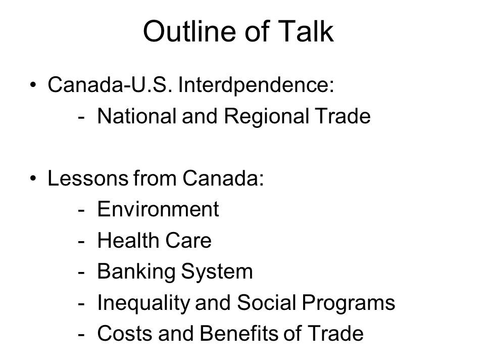 Outline of Talk Canada-U.S.