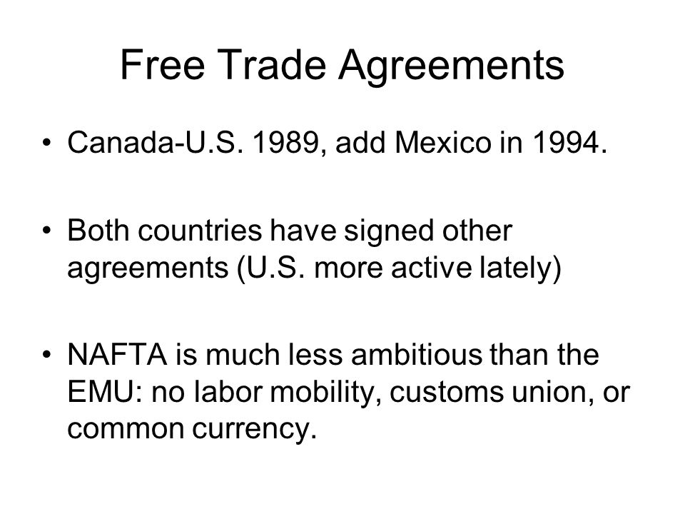 Free Trade Agreements Canada-U.S. 1989, add Mexico in 1994.