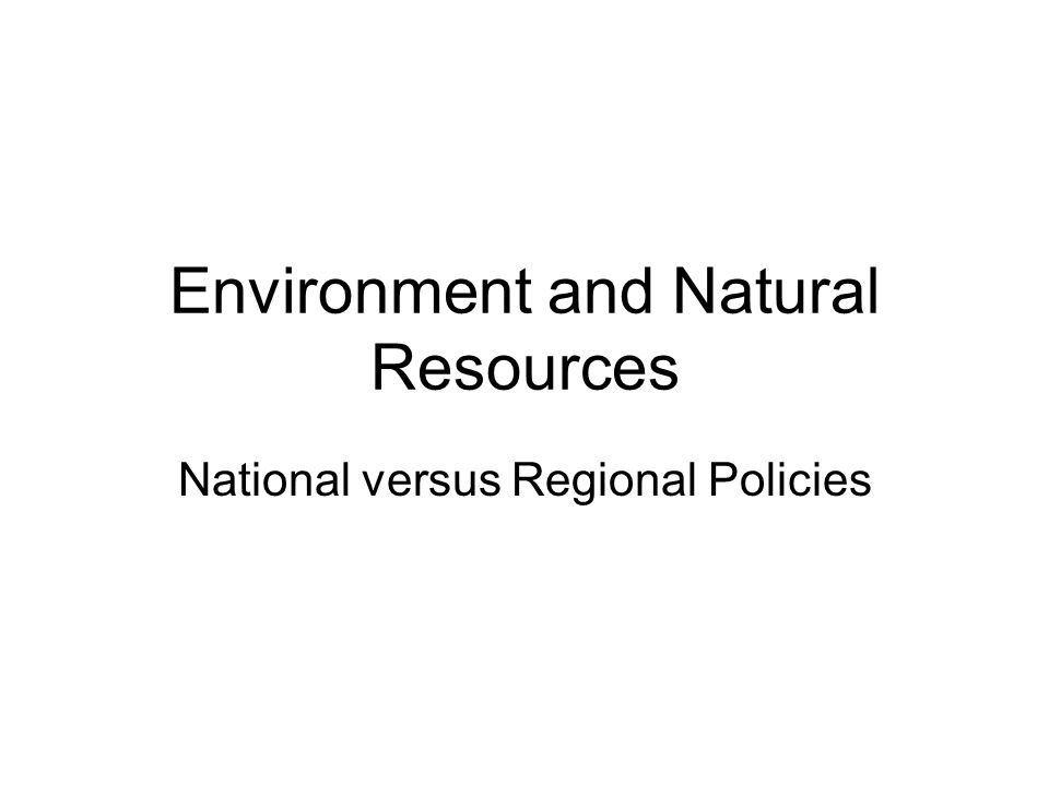 Environment and Natural Resources National versus Regional Policies