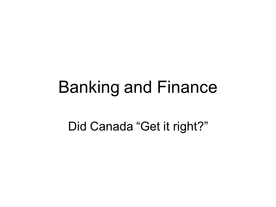 Banking and Finance Did Canada Get it right