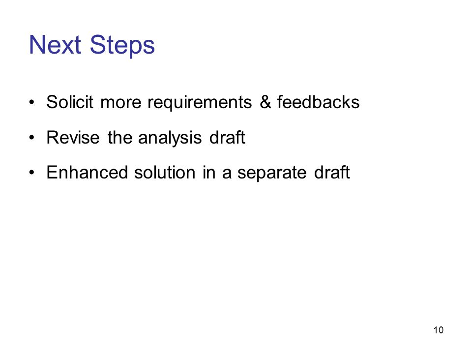 10 Solicit more requirements & feedbacks Revise the analysis draft Enhanced solution in a separate draft Next Steps