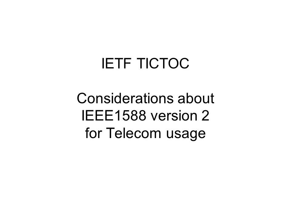 IETF TICTOC Considerations about IEEE1588 version 2 for Telecom usage