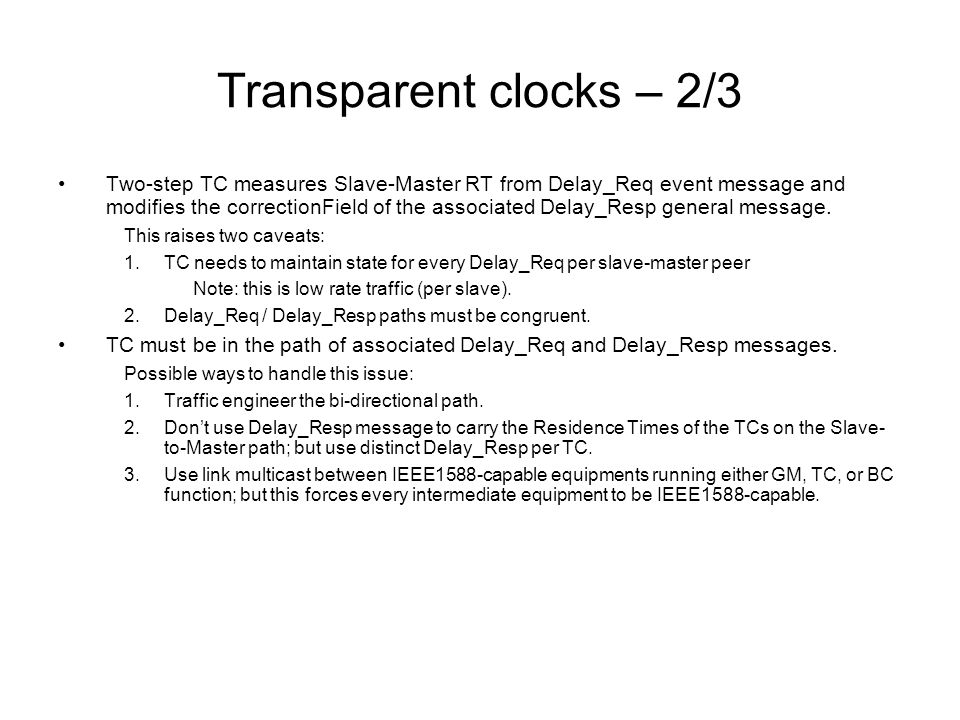 Transparent clocks – 2/3 Two-step TC measures Slave-Master RT from Delay_Req event message and modifies the correctionField of the associated Delay_Resp general message.