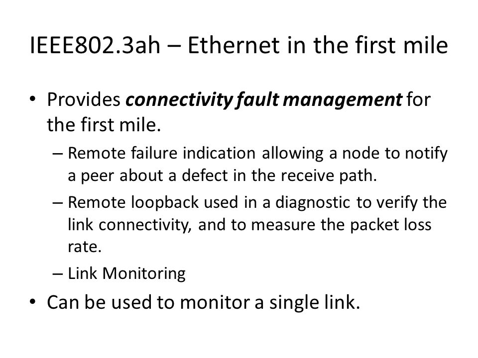 IEEE802.3ah – Ethernet in the first mile Provides connectivity fault management for the first mile.