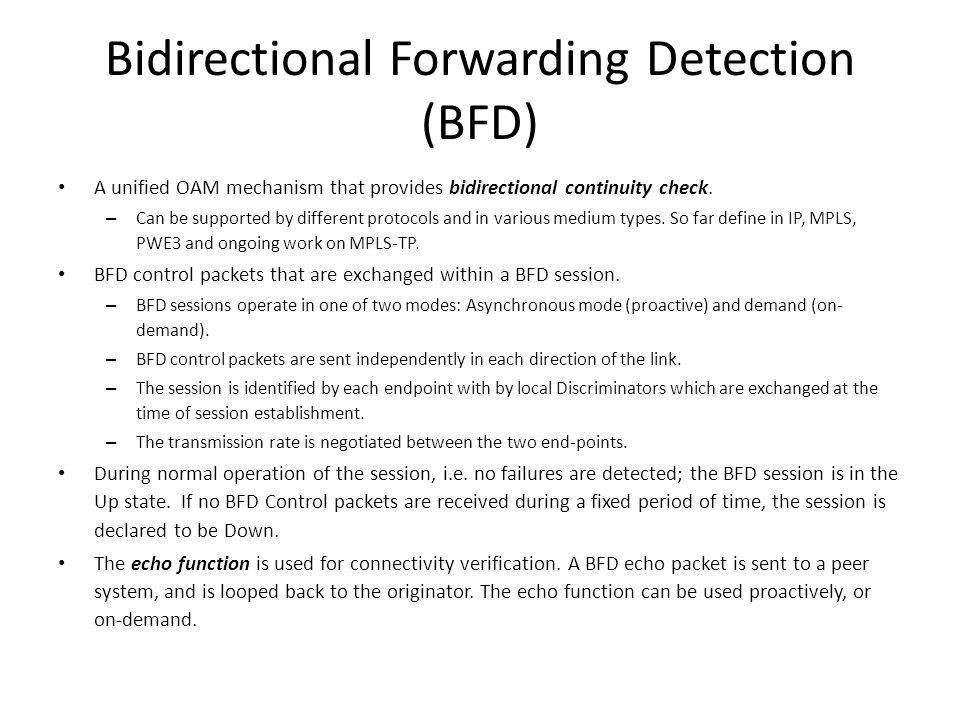 Bidirectional Forwarding Detection (BFD) A unified OAM mechanism that provides bidirectional continuity check.