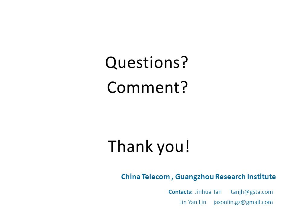 Thank you. China Telecom, Guangzhou Research Institute Questions.
