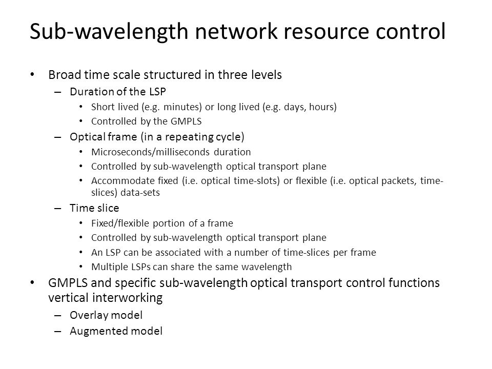 Sub-wavelength network resource control Broad time scale structured in three levels – Duration of the LSP Short lived (e.g. minutes) or long lived (e.