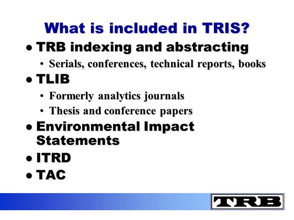 TRISFull Text Links TLIB/EIS/ Thesis ITRDUpdates TRIS Online Yes NoMonthly- corrections File 63 - Dialog YesNoYesEnglish Language Only Monthly-No Corrections TRANSPORTU.S.