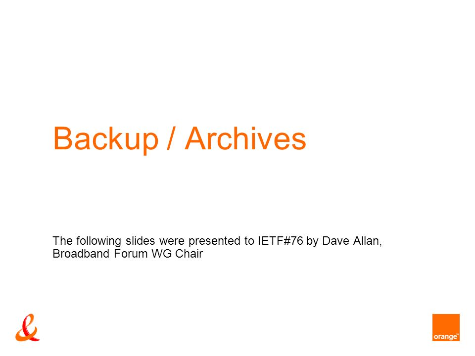 Backup / Archives The following slides were presented to IETF#76 by Dave Allan, Broadband Forum WG Chair
